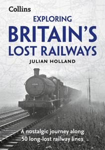 EXPLORING BRITAINS LOST RAILWAYS
