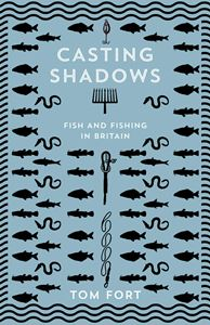 CASTING SHADOWS: FISH AND FISHING IN BRITAIN (PB)