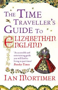 TIME TRAVELLERS GUIDE TO ELIZABETHAN ENGLAND (PB)
