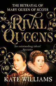 RIVAL QUEENS: THE BETRAYAL OF MARY QUEEN OF SCOTS (PB)