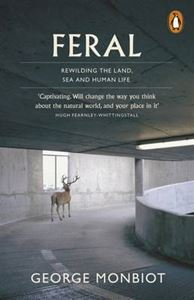 FERAL: REWILDING THE LAND SEA AND HUMAN LIFE