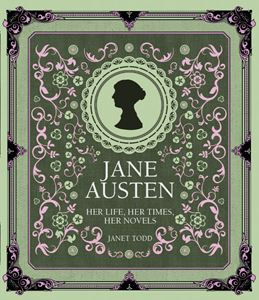 JANE AUSTEN: HER LIFE HER TIMES HER NOVELS