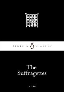 SUFFRAGETTES (PENGUIN LITTLE BLACK CLASSICS)