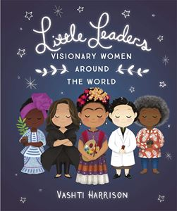 LITTLE LEADERS: VISIONARY WOMEN AROUND THE WORLD (PB)