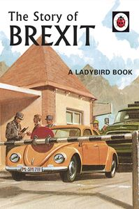 STORY OF BREXIT (LADYBIRD FOR GROWNUPS)