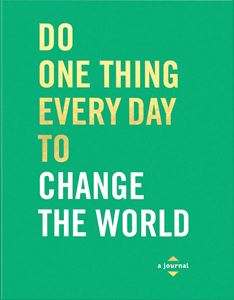 DO ONE THING EVERY DAY TO CHANGE THE WORLD (JOURNAL)