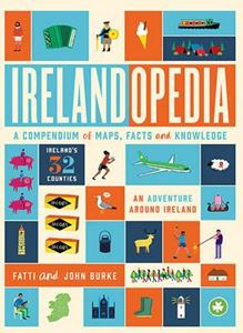 IRELANDOPEDIA: A COMPENDIUM OF MAPS FACTS AND KNOWLEDGE