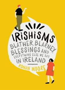 IRISHISMS (BLATHER BLARNEY BLESSINGS)