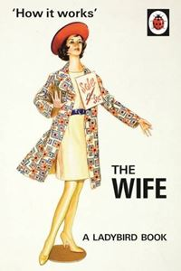 HOW IT WORKS: THE WIFE (LADYBIRD FOR GROWN UPS)