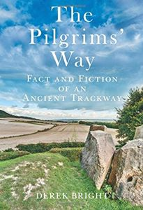 PILGRIMS WAY: FACT AND FICTION OF AN ANCIENT TRACKWAY