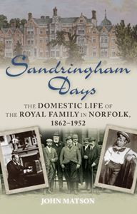 SANDRINGHAM DAYS (ROYAL FAMILY IN NORFOLK 1862-1952)