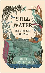 STILL WATER: THE DEEP LIFE OF THE POND (HB)