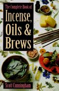 COMPLETE BOOK INCENSE OILS AND BREWS