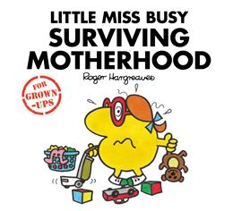 LITTLE MISS BUSY SURVIVING MOTHERHOOD (FOR GROWN UPS)