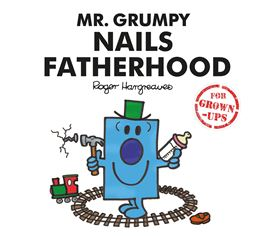 MR GRUMPY NAILS FATHERHOOD (MR MEN FOR GROWN UPS)