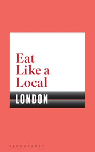 EAT LIKE A LOCAL: LONDON