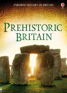 PREHISTORIC BRITAIN (USBORNE HISTORY OF BRITAIN)