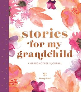 STORIES FOR MY GRANDCHILD: A GRANDMOTHERS JOURNAL