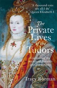 PRIVATE LIVES OF THE TUDORS: UNCOVERING SECRETS BRITAIN