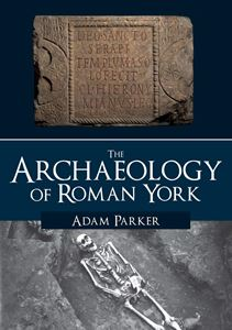 ARCHAEOLOGY OF ROMAN YORK