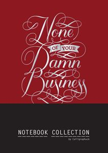 NONE OF YOUR DAMN BUSINESS (CALLIGRAPHUCK NOTEBOOK)