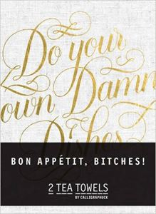 BON APPETIT BITCHES: TWO TEA TOWELS (CALLIGRAPHUCK)