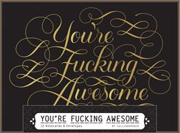 YOURE FUCKING AWESOME NOTECARDS (CALLIGRAPHUCK)