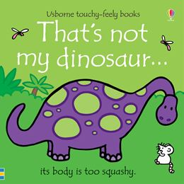 THATS NOT MY DINOSAUR (TOUCHY FEELY) (NEW)
