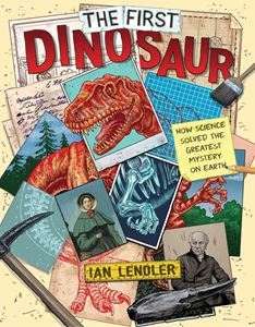 FIRST DINOSAUR: HOW SCIENCE SOLVED THE GREATEST MYSTERY