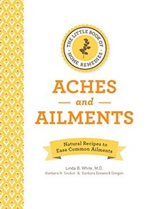 LITTLE BOOK OF HOME REMEDIES: ACHES AND AILMENTS