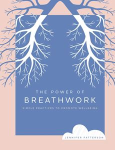 POWER OF BREATHWORK: SIMPLE PRACTICES TO PROMOTE WELLBEING