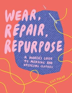 WEAR REPAIR REPURPOSE