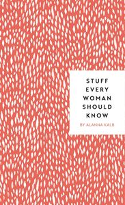 STUFF EVERY WOMAN SHOULD KNOW (NEW)