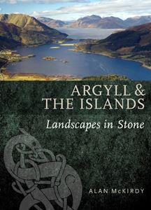 ARGYLL AND THE ISLANDS: LANDSCAPES IN STONE