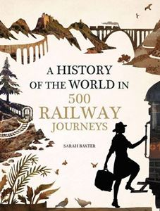 HISTORY OF THE WORLD IN 500 RAILWAYS JOURNEYS