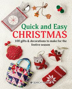 QUICK AND EASY CHRISTMAS: 100 GIFTS AND DECORATIONS TO MAKE