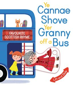 YE CANNAE SHOVE YER GRANNY OFF A BUS (MOVING PARTS BOOK)
