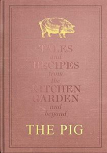 PIG: TALES AND RECIPES FROM THE KITCHEN GARDEN AND BEYOND