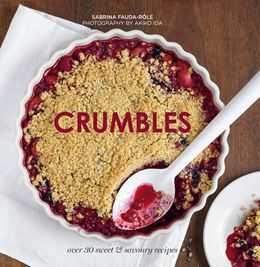 CRUMBLES: OVER 35 SWEET AND SAVOURY RECIPES