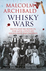 WHISKY WARS RIOTS AND MURDER (NEW)