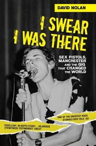 I SWEAR I WAS THERE (SEX PISTOLS & MANCHESTER)