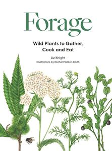 FORAGE: WILD PLANTS TO GATHER COOK AND EAT