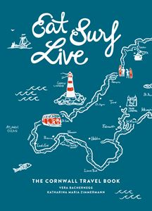 EAT SURF LIVE: THE CORNWALL TRAVEL GUIDE