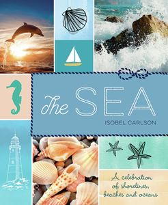 SEA: A CELEBRATION OF SHORELINES BEACHES AND OCEANS