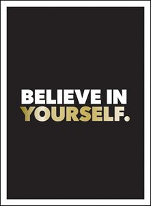 BELIEVE IN YOURSELF (BLACK AND WHITE)