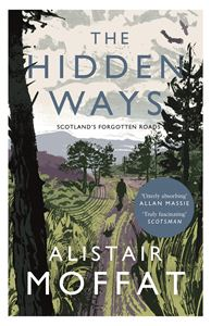 HIDDEN WAYS: SCOTLANDS FORGOTTEN ROADS (PB)