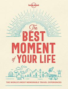 BEST MOMENT OF YOUR LIFE (LONELY PLANET)