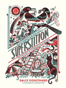 SUPERSTITION: THE HISTORY OF COMMON FOLK BELIEFS