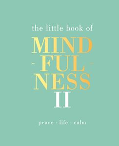 LITTLE BOOK OF MINDFULNESS II (QUADRILLE)