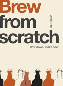 BREW FROM SCRATCH: SLOW DOWN MAKE BEER